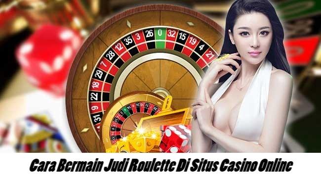 Cara Bermain Judi Roulette Di Situs Casino Online
